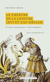 Téléchargez le livre :  Le théâtre de la censure (XVIe et XXIe siècles)
