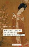 Télécharger le livre :  Amours d'encre et de papier en Chine impériale