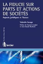 Download this eBook La fiducie sur parts et actions de sociétés