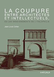 Téléchargez le livre :  La coupure entre architectes et intellectuels, ou les enseignements de l'Italophilie