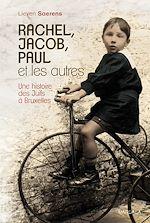 Téléchargez le livre :  Rachel, Jacob, Paul et les autres. Une histoire des Juifs à Bruxelles