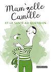 Mam'zelle Camille et la santé au quotidien