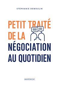 Téléchargez le livre :  Petit traité de la négociation au quotidien