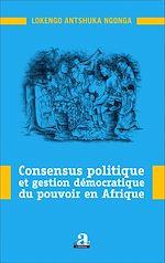 Download this eBook Consensus politique et gestion démocratique du pouvoir en Afrique