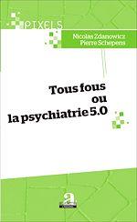 Download this eBook Tous fous ou la psychiatrie 5.0