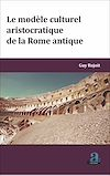 Télécharger le livre :  MODELE CULTUREL ARISTOCRATIQUE DE LA ROME ANTIQUE (LE)