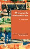 Télécharger le livre :  Migrant ou la vérité devant soi