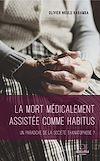 Télécharger le livre :  La mort médicalement assistée comme habitus
