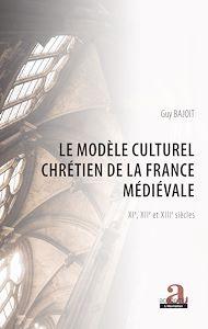 Téléchargez le livre :  Le modèle culturel chrétien de la France médiévale
