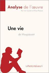 Téléchargez le livre :  Une vie de Guy de Maupassant (Analyse de l'oeuvre)