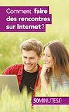 Télécharger le livre :  Comment faire des rencontres sur Internet ?