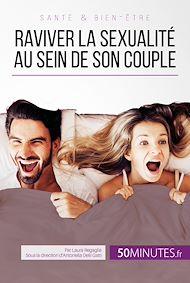 Téléchargez le livre :  Raviver la sexualité au sein de son couple