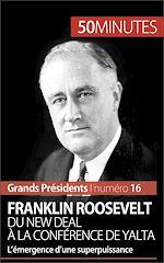 Téléchargez le livre :  Franklin Roosevelt. Du New Deal à la conférence de Yalta