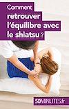 Télécharger le livre :  Comment retrouver l'équilibre avec le shiatsu ?