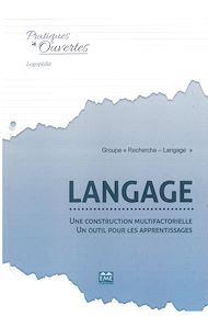 Téléchargez le livre :  Langage : une construction multifactorielle - un outil pour les apprentissages