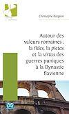 Télécharger le livre :  Autour des valeurs romaines : la fides, la pietas et la virtus des guerres puniques à la Dynastie flavienne