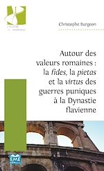 Téléchargez le livre :  Autour des valeurs romaines : la fides, la pietas et la virtus des guerres puniques à la Dynastie flavienne