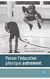 Télécharger le livre :  Penser l'éducation physique autrement
