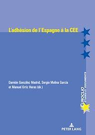Téléchargez le livre :  L'adhésion de l'Espagne à la CEE (1977-1986)