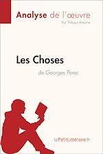 Téléchargez le livre :  Les Choses de Georges Perec (Analyse de l'oeuvre)