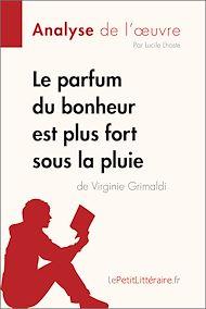 Téléchargez le livre :  Le parfum du bonheur est plus fort sous la pluie de Virginie Grimaldi (Analyse de l'oeuvre)