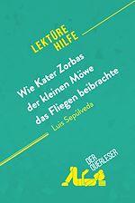 Téléchargez le livre :  Wie Kater Zorbas der kleinen Möwe das Fliegen beibrachte von Luis Sepúlveda (Lektürehilfe)