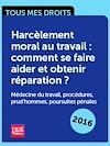 Harcèlement moral au travail : comment se faire aider et obtenir réparation ? Médecine du travail, procédures, prudhommes, poursuites pénales.