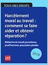 Télécharger le livre :  Harcèlement moral au travail : comment se faire aider et obtenir réparation ? 2018