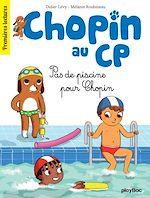Téléchargez le livre :  Chopin au CP - T5 - Pas de piscine pour Chopin
