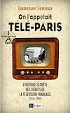 Télécharger le livre :  On l'appelait Télé-Paris - L'histoire secrète des débuts de la télévision française (1936-1946)