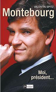 Téléchargez le livre :  Montebourg - Moi, président...