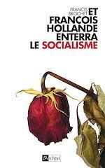Télécharger cet ebook : Et François Hollande enterra le socialisme