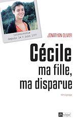 Cécile, ma fille, ma disparue |