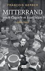 Download this eBook Mitterrand, entre Cagoule et Francisque (1935-1945)