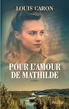Pour l'amour de Mathilde | Caron, Louis