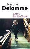 Après les ténèbres | DELOMME, Martine