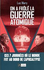 Téléchargez le livre :  On a frôlé la guerre atomique !