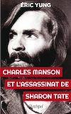 Télécharger le livre :  Charles Manson et l'assassinat Sharon Tate