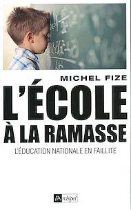 Téléchargez le livre :  L'école à la ramasse - L'éducation nationale en faillite