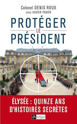 Protégez le président ! | Roux, Denis. Auteur