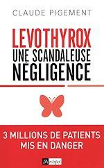 Téléchargez le livre :  Levothyrox - Une scandaleuse négligence