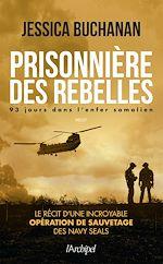 Download this eBook Prisonnière des rebelles - 93 jours dans l'enfer somalien
