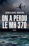 Télécharger le livre :  On a perdu le MH370