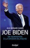 Télécharger le livre :  Joe Biden, de Scranton à la Maison Blanche