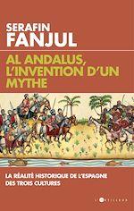 Download this eBook Al Andalus, l'invention d'un mythe