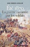 Télécharger le livre :  Eté 1870, la guerre racontée par les soldats