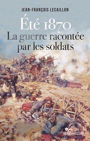 Téléchargez le livre :  Eté 1870, la guerre racontée par les soldats