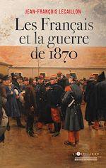 Téléchargez le livre :  Les Français et la guerre de 1870