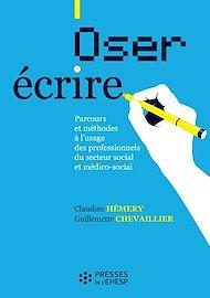 Téléchargez le livre :  Oser écrire - Parcours et méthodes à l'usage des professionnels du secteur social et médico-social