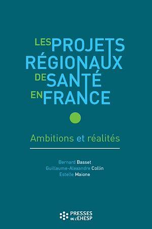 Téléchargez le livre :  Les Projets régionaux de santé en France - Ambitions et réalités
